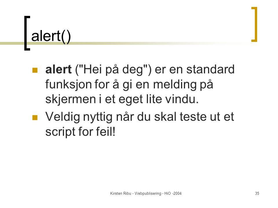 Kirsten Ribu - Webpublisering - HiO -200435 alert() alert ( Hei på deg ) er en standard funksjon for å gi en melding på skjermen i et eget lite vindu.