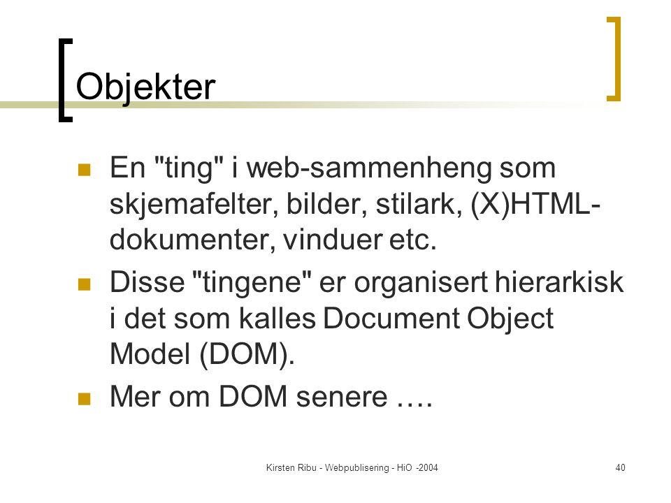 Kirsten Ribu - Webpublisering - HiO -200440 Objekter En ting i web-sammenheng som skjemafelter, bilder, stilark, (X)HTML- dokumenter, vinduer etc.