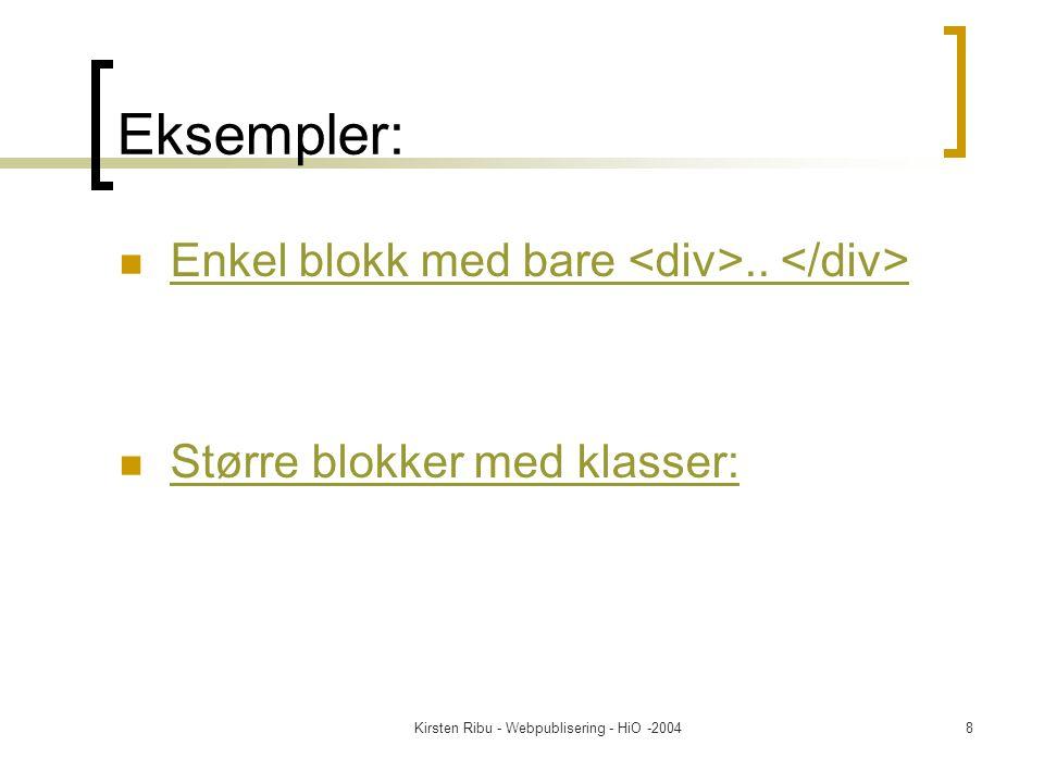 Kirsten Ribu - Webpublisering - HiO -200419 Plassere tekst Venstre, høyre eller i midten Text-align: center Plasserer teksten i midten Justify: både høyre og venstre