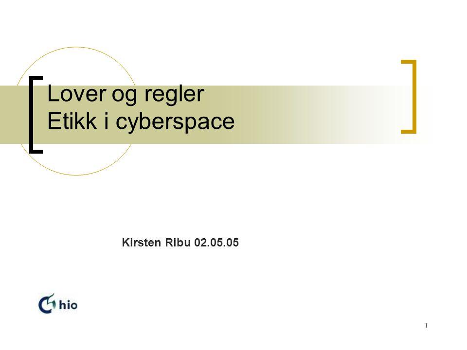 1 Lover og regler Etikk i cyberspace Kirsten Ribu 02.05.05