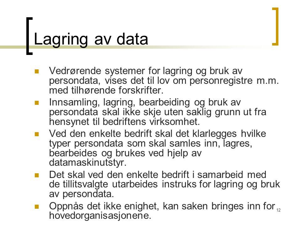 12 Lagring av data Vedrørende systemer for lagring og bruk av persondata, vises det til lov om personregistre m.m. med tilhørende forskrifter. Innsaml