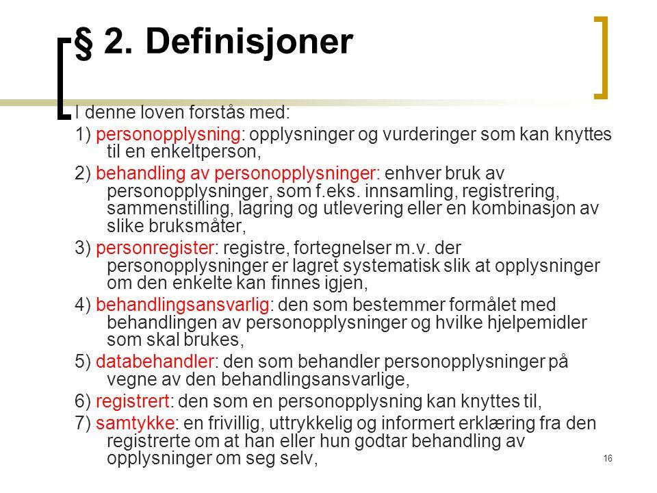 16 § 2. Definisjoner I denne loven forstås med: 1) personopplysning: opplysninger og vurderinger som kan knyttes til en enkeltperson, 2) behandling av