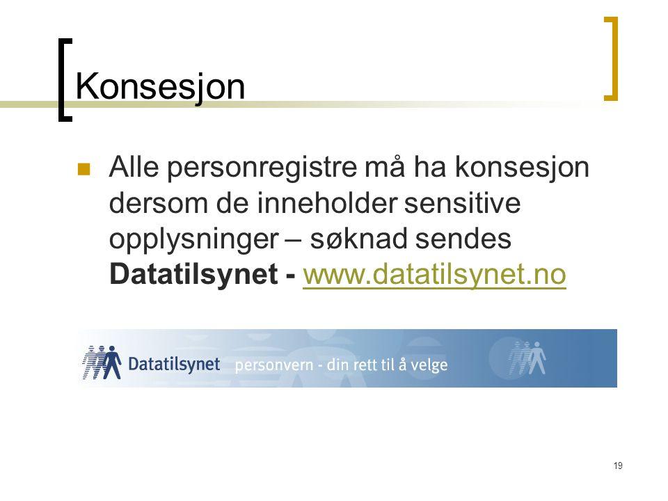 19 Konsesjon Alle personregistre må ha konsesjon dersom de inneholder sensitive opplysninger – søknad sendes Datatilsynet - www.datatilsynet.nowww.datatilsynet.no