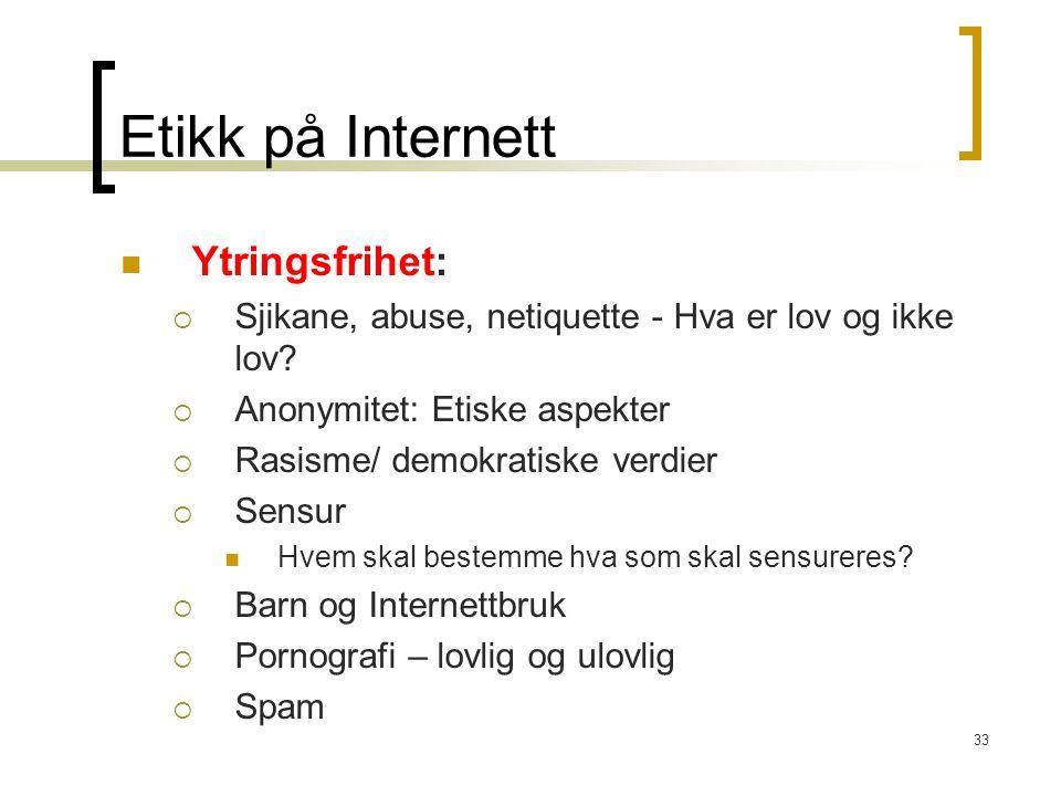 33 Etikk på Internett Ytringsfrihet:  Sjikane, abuse, netiquette - Hva er lov og ikke lov?  Anonymitet: Etiske aspekter  Rasisme/ demokratiske verd
