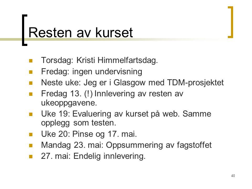 40 Resten av kurset Torsdag: Kristi Himmelfartsdag.