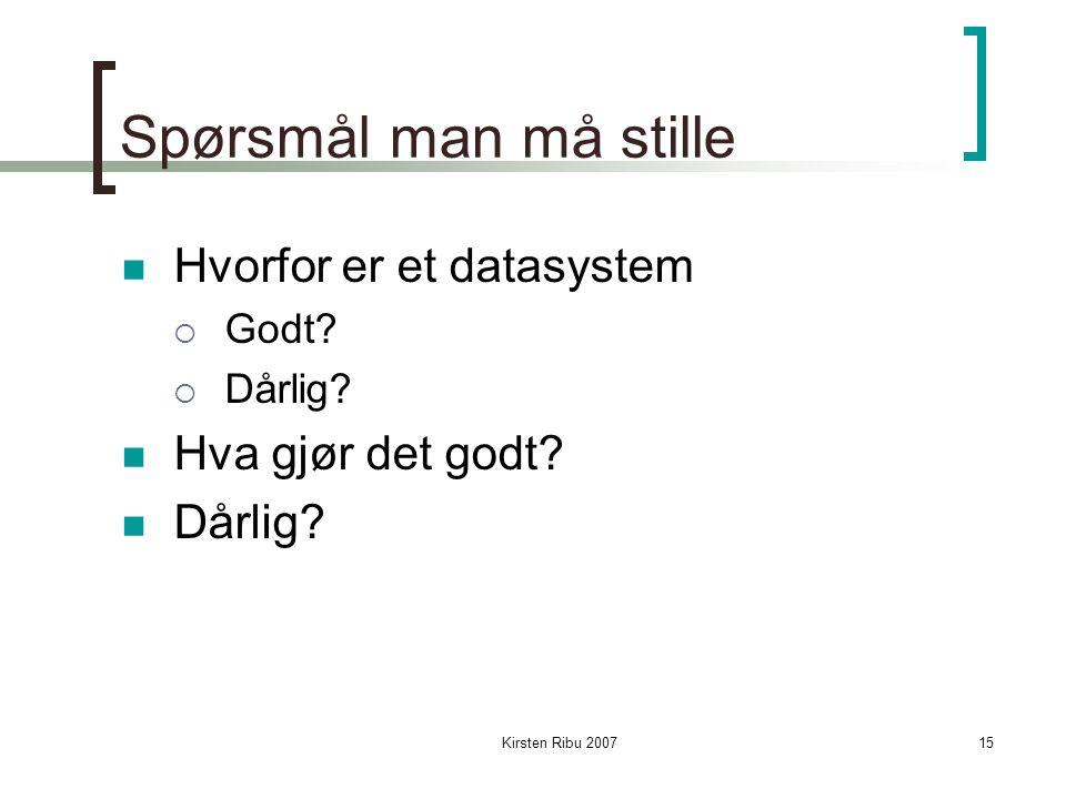 Kirsten Ribu 200715 Spørsmål man må stille Hvorfor er et datasystem  Godt.