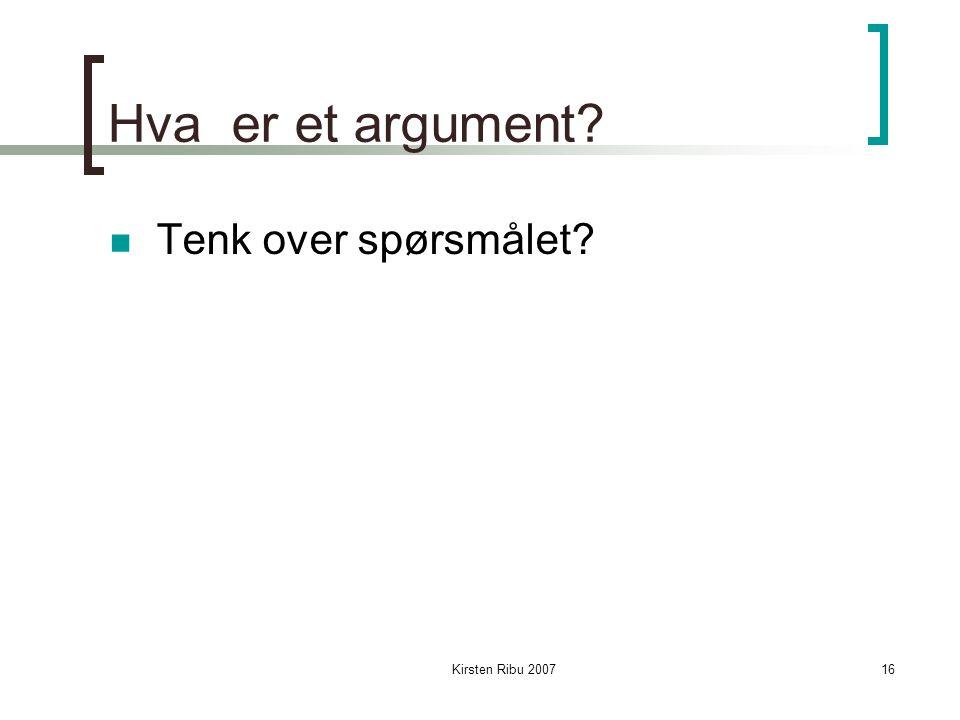 Kirsten Ribu 200716 Hva er et argument Tenk over spørsmålet
