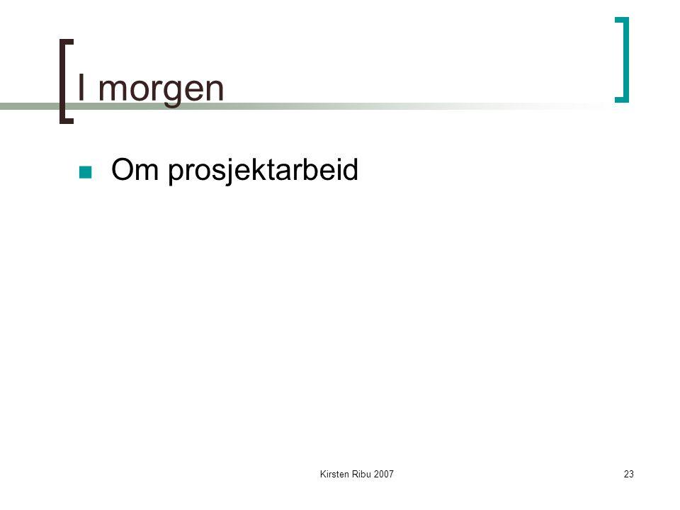 Kirsten Ribu 200723 I morgen Om prosjektarbeid