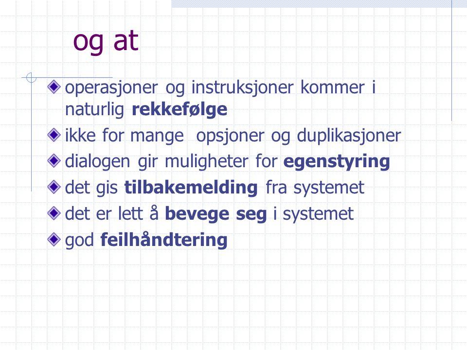 Observatør observerer (skriver)om prosedyre blir gjennomført som tenkt observerer (skriver) hva testpersonen har problemer med, nøler ved osv.