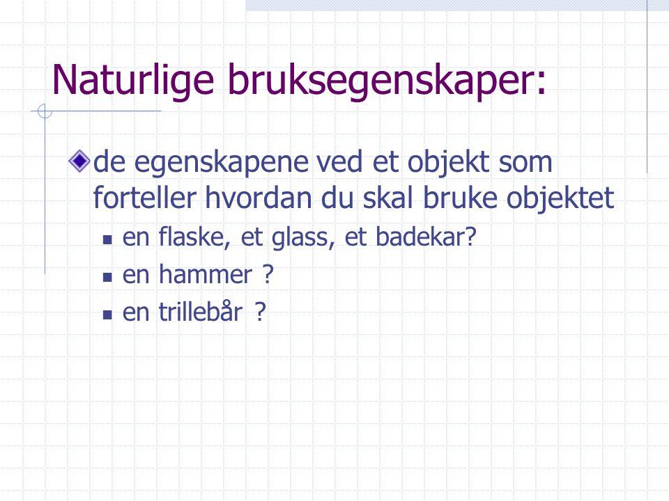Naturlige bruksegenskaper: de egenskapene ved et objekt som forteller hvordan du skal bruke objektet en flaske, et glass, et badekar.