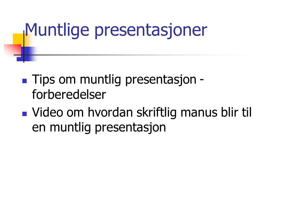 Muntlige presentasjoner Tips om muntlig presentasjon - forberedelser Video om hvordan skriftlig manus blir til en muntlig presentasjon