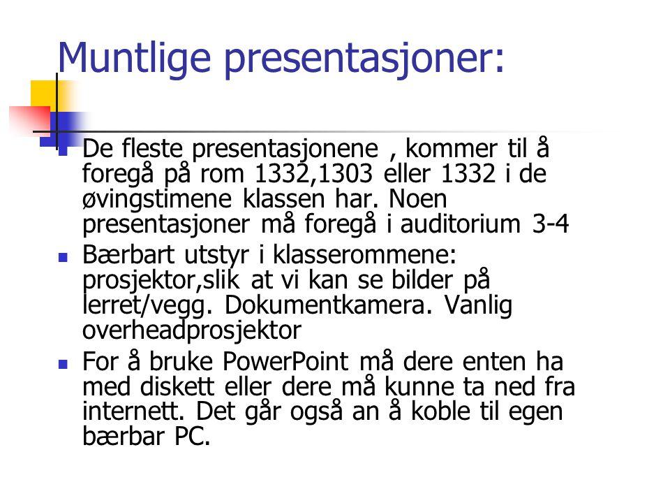 Muntlige presentasjoner: De fleste presentasjonene, kommer til å foregå på rom 1332,1303 eller 1332 i de øvingstimene klassen har. Noen presentasjoner