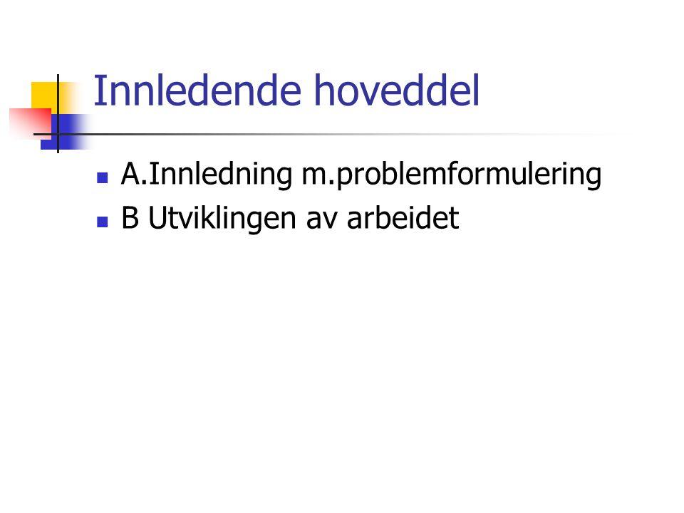 Innledende hoveddel A.Innledning m.problemformulering B Utviklingen av arbeidet