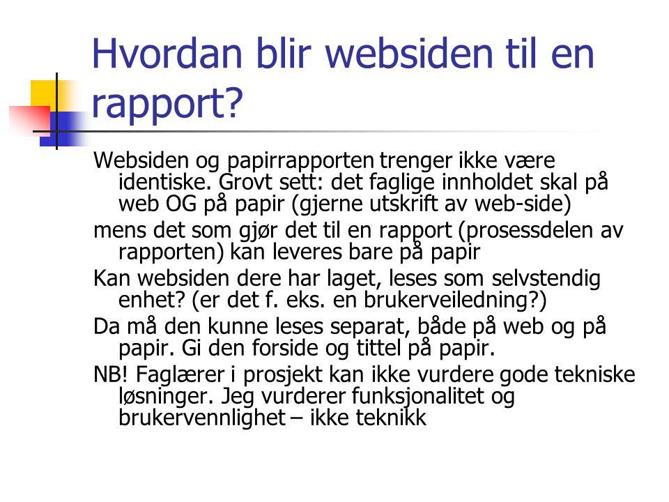 Hvordan blir websiden til en rapport.Websiden og papirrapporten trenger ikke være identiske.