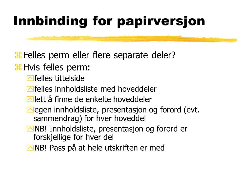 Innbinding for papirversjon zFelles perm eller flere separate deler? zHvis felles perm: yfelles tittelside yfelles innholdsliste med hoveddeler ylett