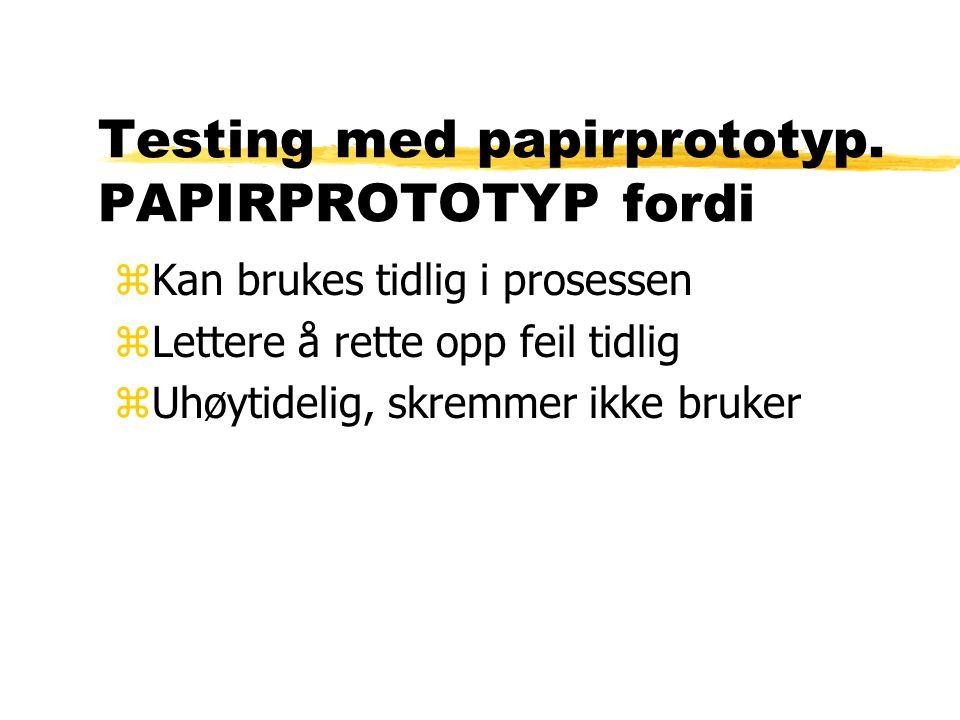 Testing med papirprototyp.