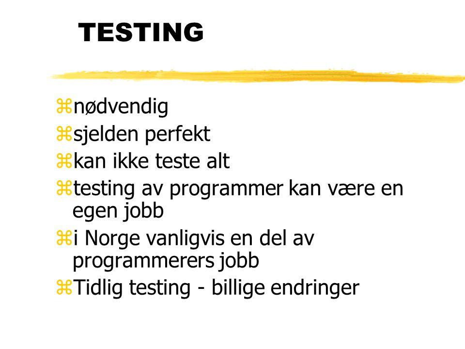 TESTING znødvendig zsjelden perfekt zkan ikke teste alt ztesting av programmer kan være en egen jobb zi Norge vanligvis en del av programmerers jobb zTidlig testing - billige endringer