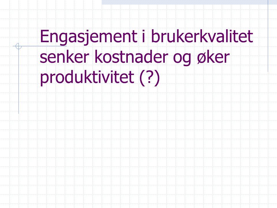 Engasjement i brukerkvalitet senker kostnader og øker produktivitet (?)