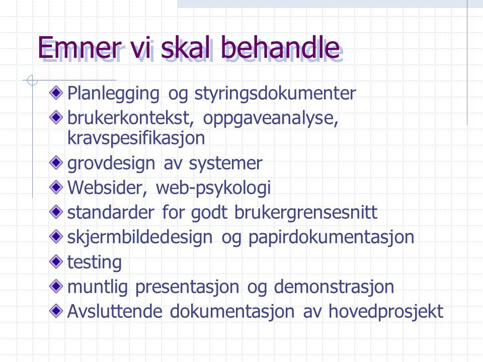 Emner vi skal behandle Planlegging og styringsdokumenter brukerkontekst, oppgaveanalyse, kravspesifikasjon grovdesign av systemer Websider, web-psykol