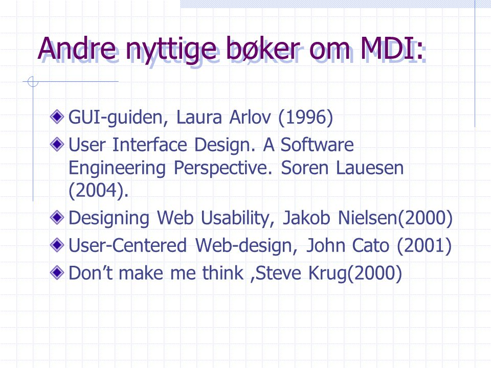 Andre nyttige bøker om MDI: GUI-guiden, Laura Arlov (1996) User Interface Design.