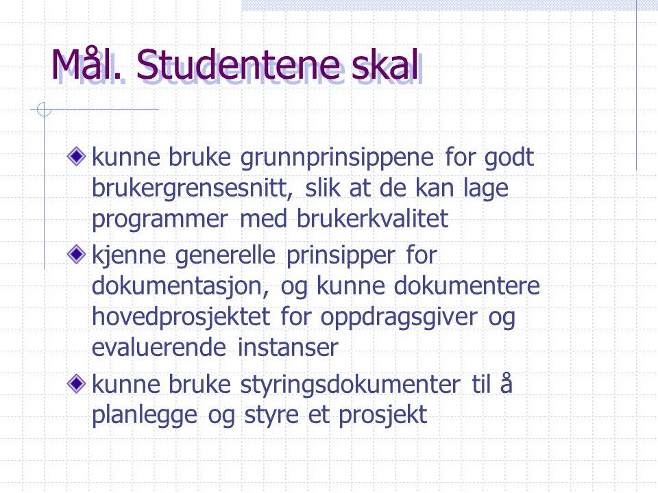 Mål. Studentene skal kunne bruke grunnprinsippene for godt brukergrensesnitt, slik at de kan lage programmer med brukerkvalitet kjenne generelle prins