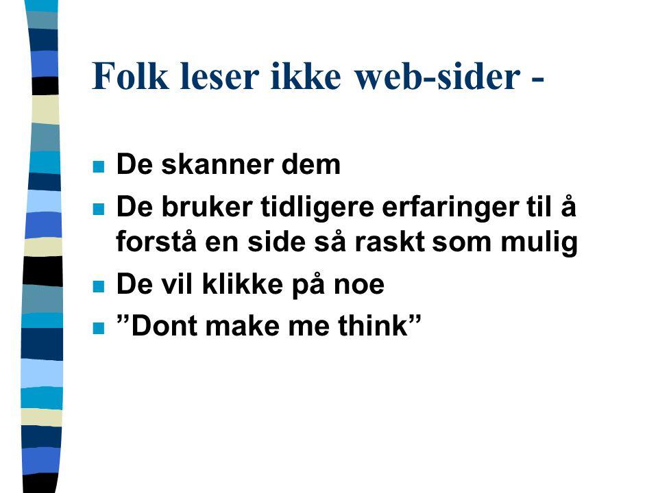 """Folk leser ikke web-sider - n De skanner dem n De bruker tidligere erfaringer til å forstå en side så raskt som mulig n De vil klikke på noe n """"Dont m"""