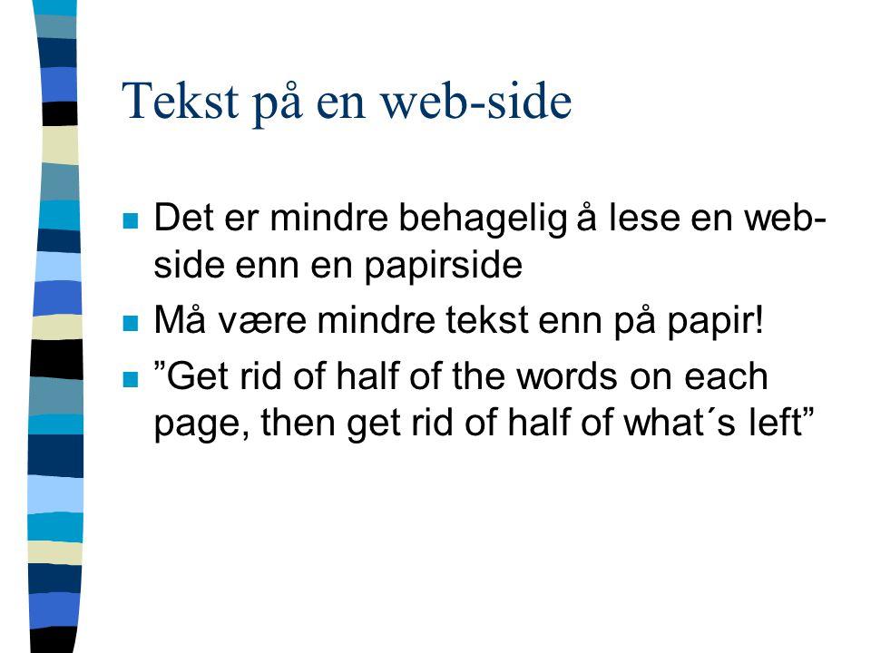 """Tekst på en web-side n Det er mindre behagelig å lese en web- side enn en papirside n Må være mindre tekst enn på papir! n """"Get rid of half of the wor"""