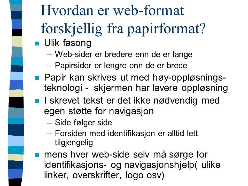 Hvordan er web-format forskjellig fra papirformat? n Ulik fasong –Web-sider er bredere enn de er lange –Papirsider er lengre enn de er brede n Papir k