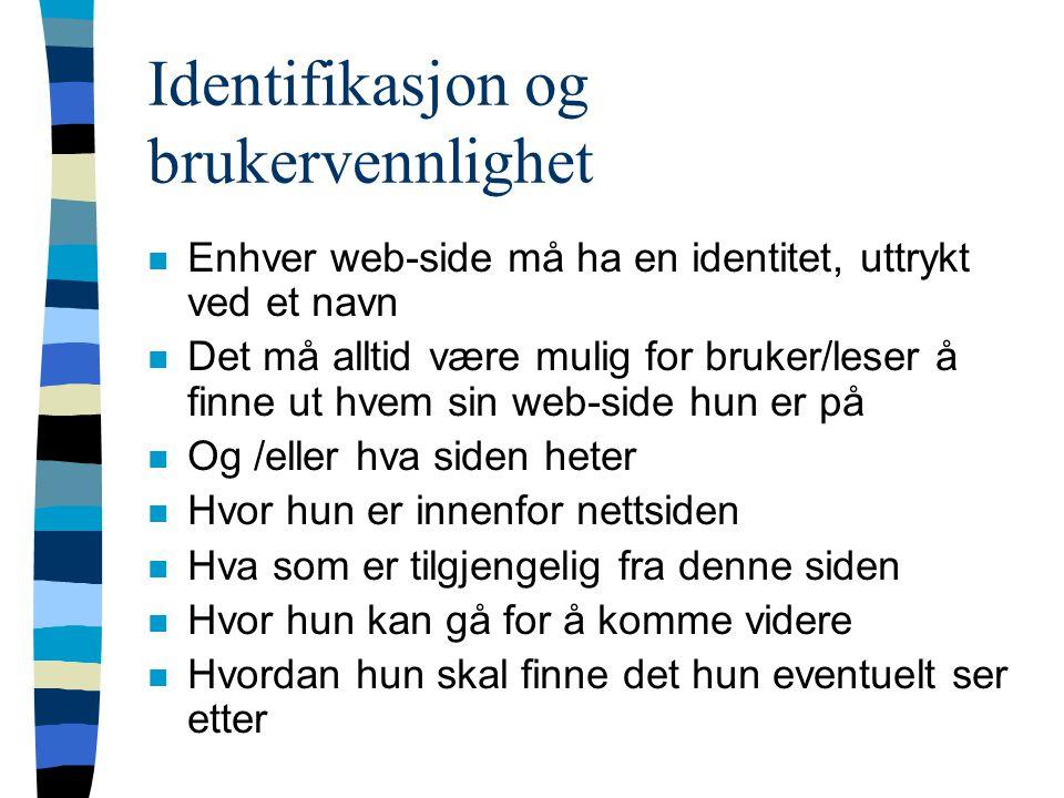 Identifikasjon og brukervennlighet n Enhver web-side må ha en identitet, uttrykt ved et navn n Det må alltid være mulig for bruker/leser å finne ut hv