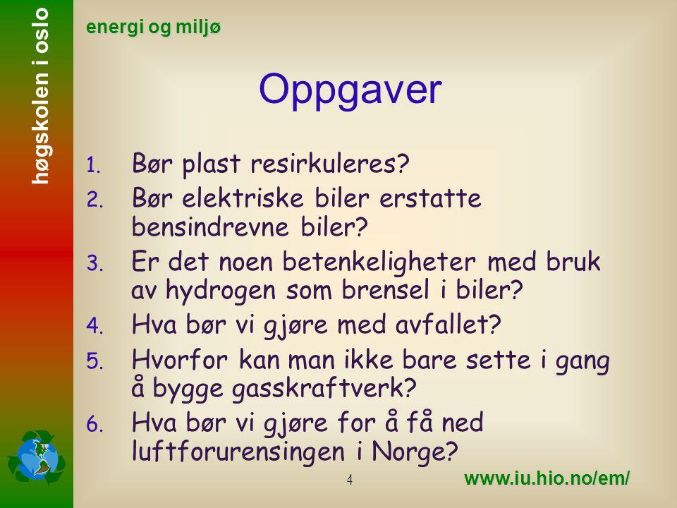 høgskolen i oslo energi og miljø www.iu.hio.no/em/ 5 Oppgaver, fortsatt 7.