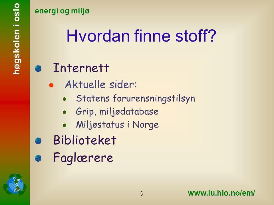 høgskolen i oslo energi og miljø www.iu.hio.no/em/ 7 Vurdering Prosjektrapport, 30% Presentasjon og muntlig vurdering, 50% Samarbeid, 20%