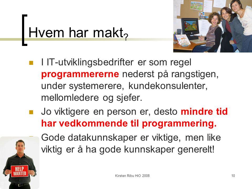 Kirsten Ribu HiO 200810 Hvem har makt ? I IT-utviklingsbedrifter er som regel programmererne nederst på rangstigen, under systemerere, kundekonsulente