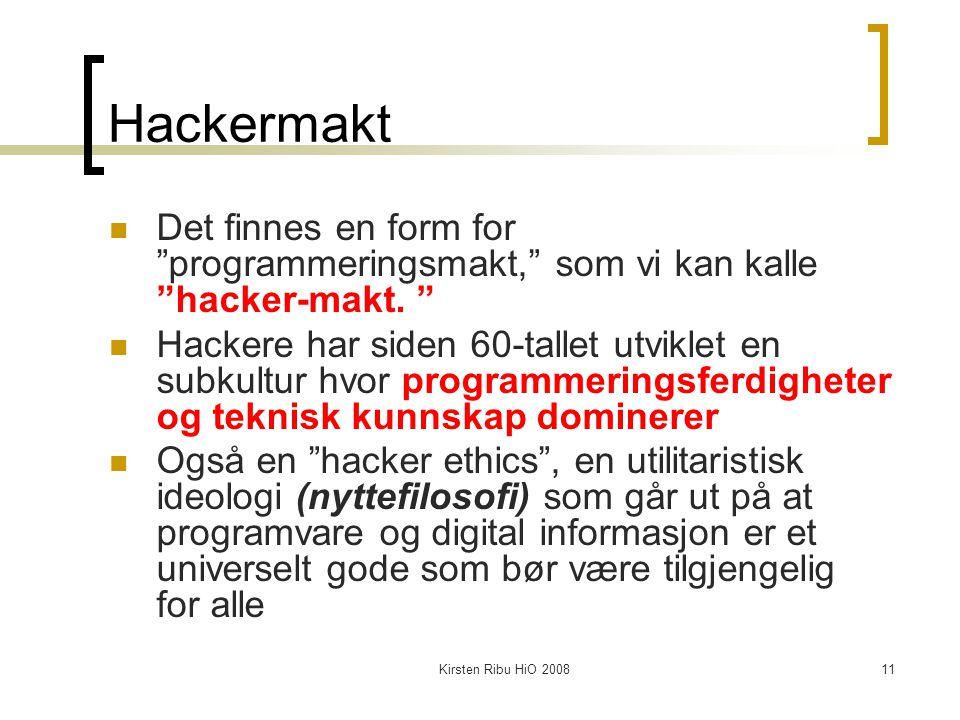 """Kirsten Ribu HiO 200811 Hackermakt Det finnes en form for """"programmeringsmakt,"""" som vi kan kalle """"hacker-makt. """" Hackere har siden 60-tallet utviklet"""