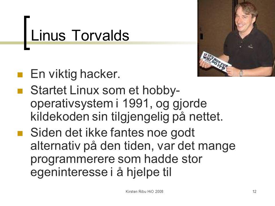 Kirsten Ribu HiO 200812 Linus Torvalds En viktig hacker. Startet Linux som et hobby- operativsystem i 1991, og gjorde kildekoden sin tilgjengelig på n