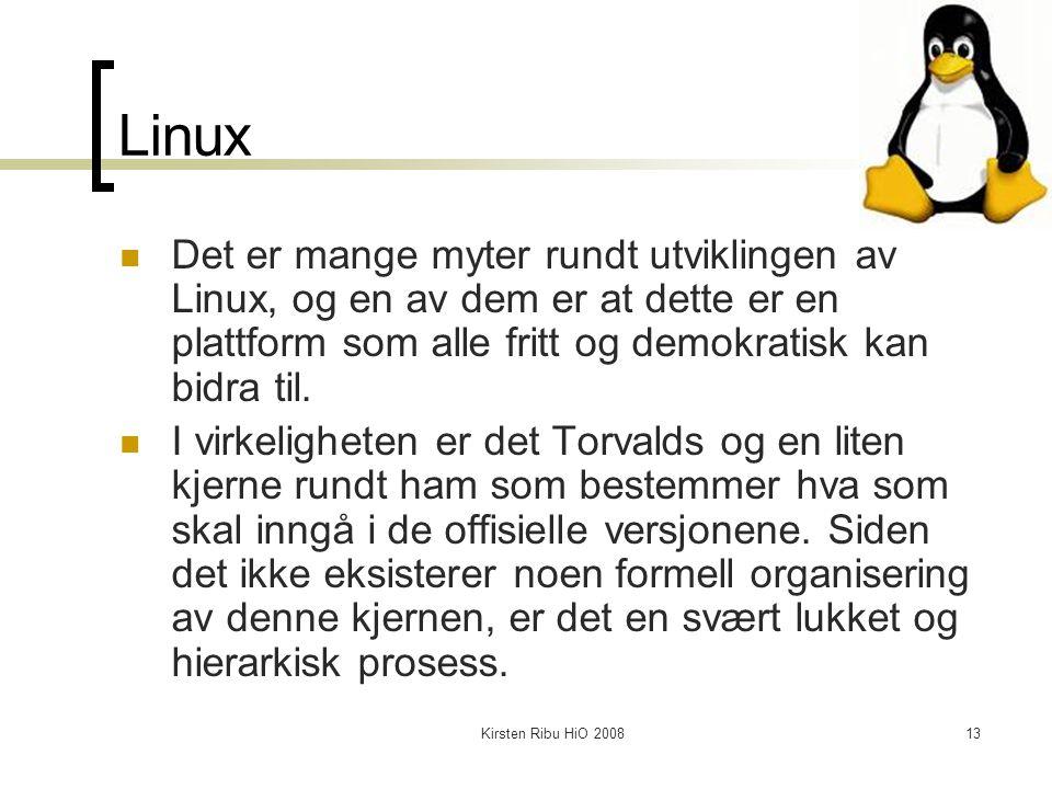 Kirsten Ribu HiO 200813 Linux Det er mange myter rundt utviklingen av Linux, og en av dem er at dette er en plattform som alle fritt og demokratisk ka