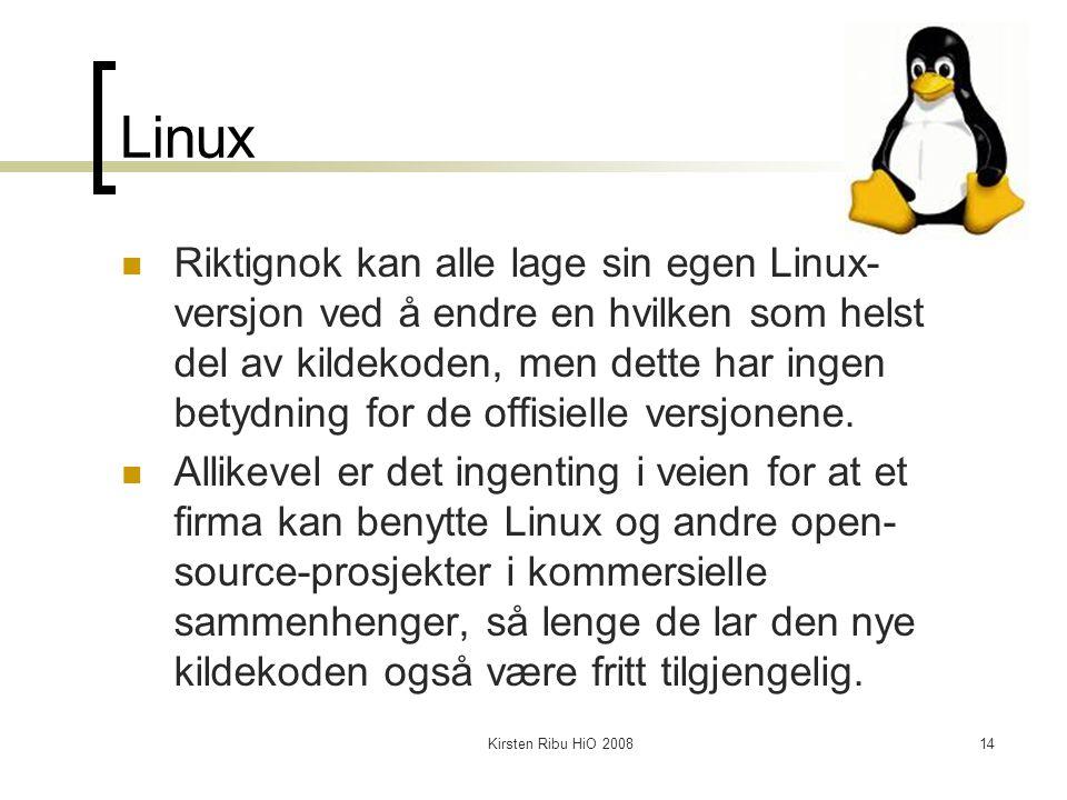 Kirsten Ribu HiO 200814 Linux Riktignok kan alle lage sin egen Linux- versjon ved å endre en hvilken som helst del av kildekoden, men dette har ingen