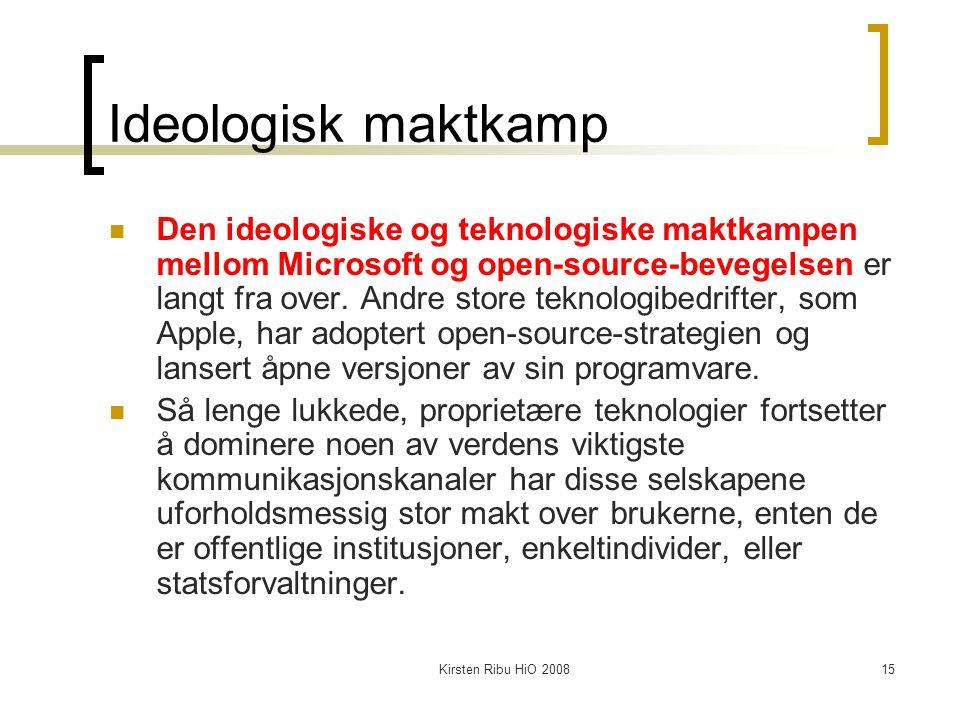 Kirsten Ribu HiO 200815 Ideologisk maktkamp Den ideologiske og teknologiske maktkampen mellom Microsoft og open-source-bevegelsen er langt fra over. A