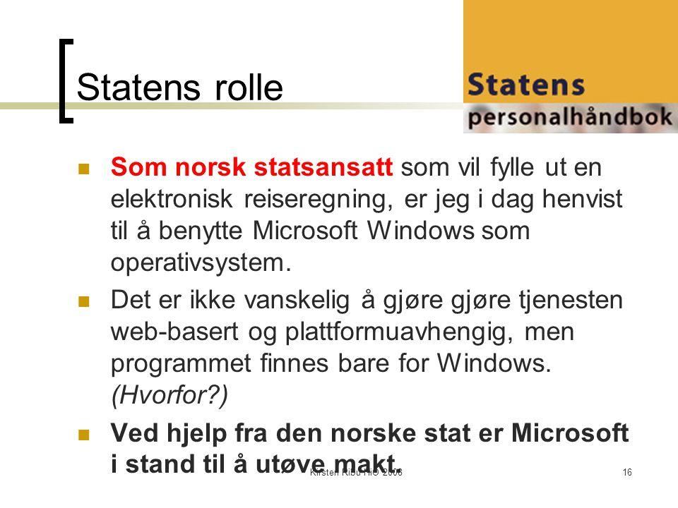 Kirsten Ribu HiO 200816 Statens rolle Som norsk statsansatt som vil fylle ut en elektronisk reiseregning, er jeg i dag henvist til å benytte Microsoft