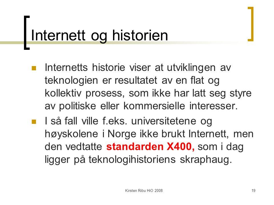 Kirsten Ribu HiO 200819 Internett og historien Internetts historie viser at utviklingen av teknologien er resultatet av en flat og kollektiv prosess,