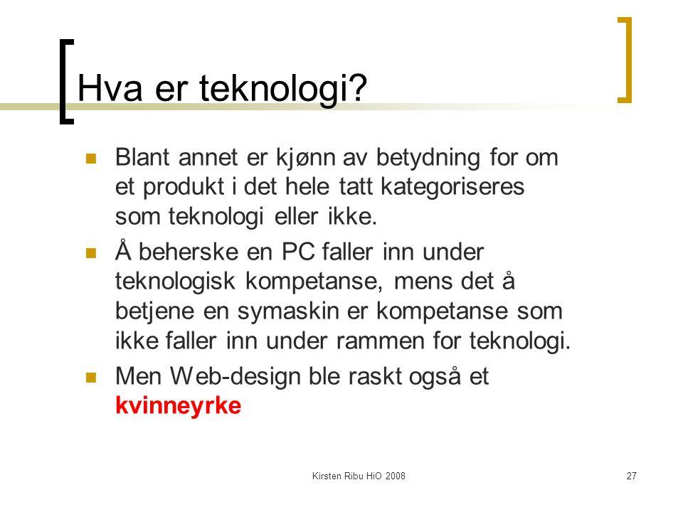 Kirsten Ribu HiO 200827 Hva er teknologi? Blant annet er kjønn av betydning for om et produkt i det hele tatt kategoriseres som teknologi eller ikke.