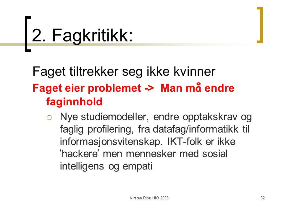 Kirsten Ribu HiO 200832 2. Fagkritikk: Faget tiltrekker seg ikke kvinner Faget eier problemet -> Man m å endre faginnhold  Nye studiemodeller, endre