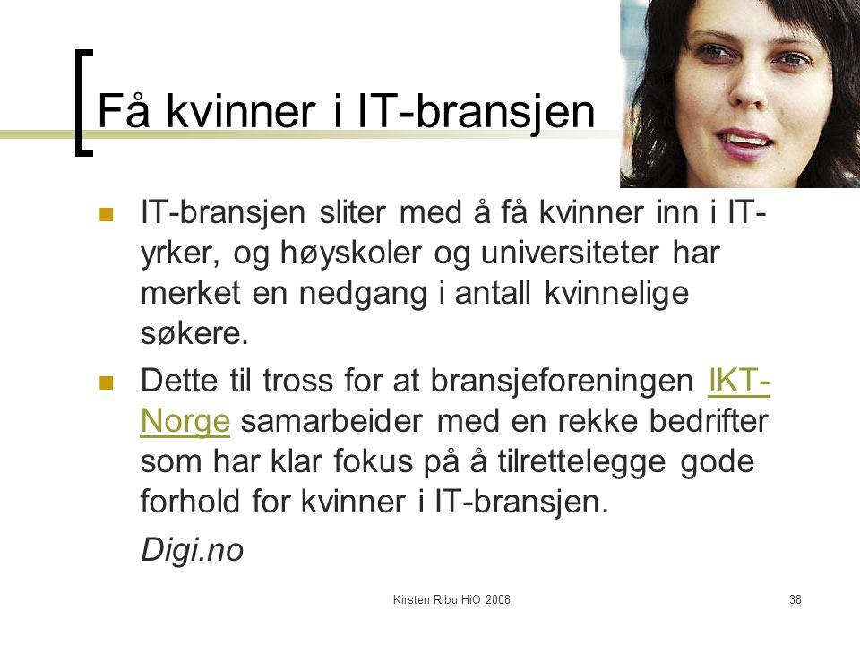 Kirsten Ribu HiO 200838 Få kvinner i IT-bransjen IT-bransjen sliter med å få kvinner inn i IT- yrker, og høyskoler og universiteter har merket en nedg