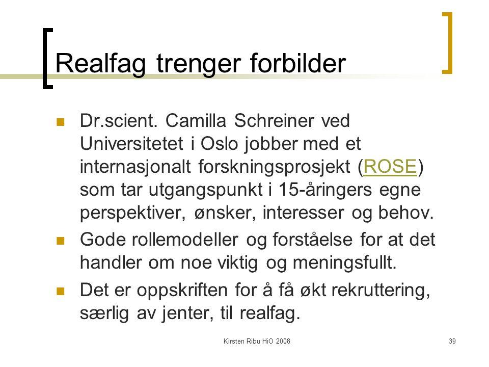 Kirsten Ribu HiO 200839 Realfag trenger forbilder Dr.scient. Camilla Schreiner ved Universitetet i Oslo jobber med et internasjonalt forskningsprosjek