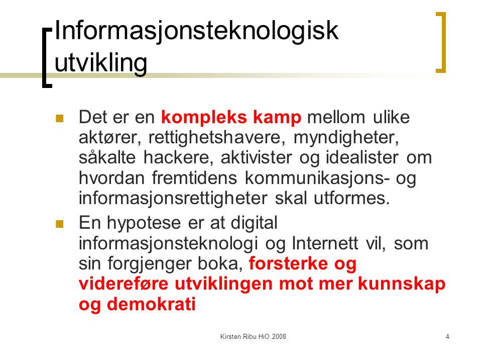 Kirsten Ribu HiO 20084 Informasjonsteknologisk utvikling Det er en kompleks kamp mellom ulike aktører, rettighetshavere, myndigheter, såkalte hackere,
