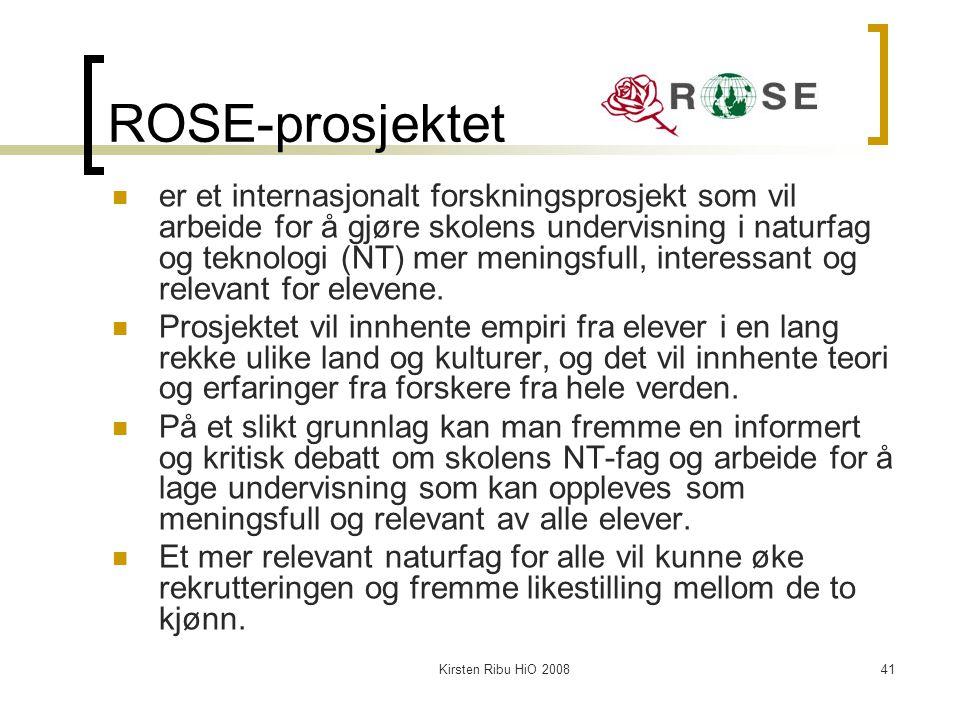 Kirsten Ribu HiO 200841 ROSE-prosjektet er et internasjonalt forskningsprosjekt som vil arbeide for å gjøre skolens undervisning i naturfag og teknolo