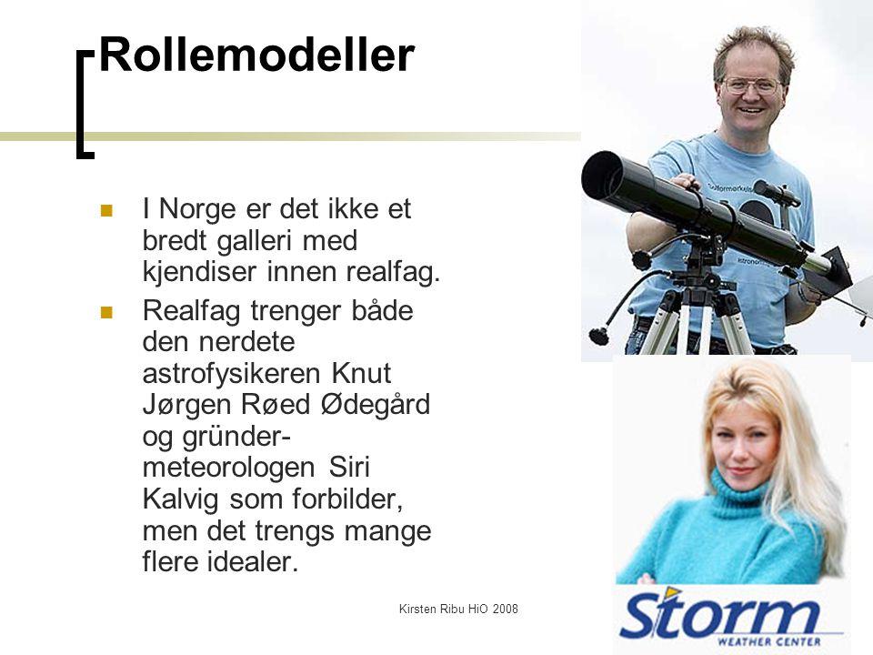 Kirsten Ribu HiO 200842 Rollemodeller I Norge er det ikke et bredt galleri med kjendiser innen realfag. Realfag trenger både den nerdete astrofysikere