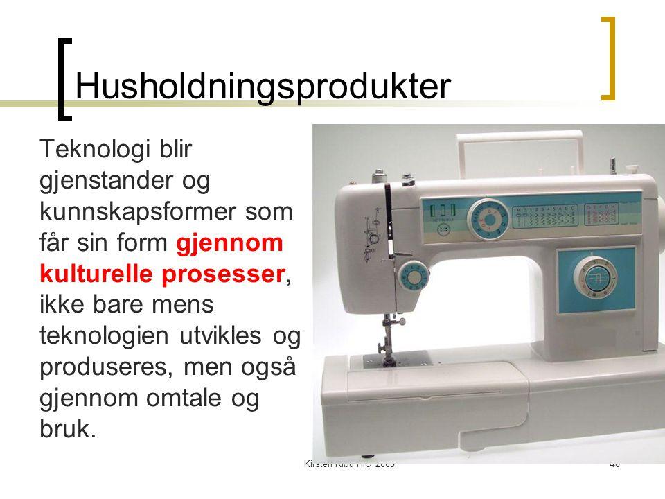 Kirsten Ribu HiO 200848 Husholdningsprodukter Teknologi blir gjenstander og kunnskapsformer som får sin form gjennom kulturelle prosesser, ikke bare m