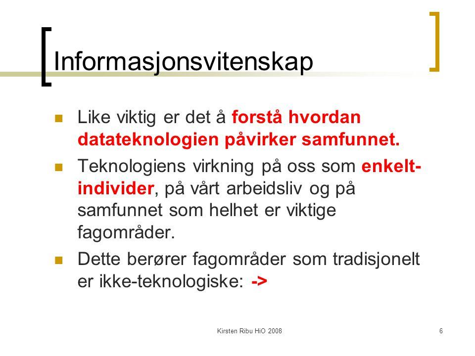 Kirsten Ribu HiO 20086 Informasjonsvitenskap Like viktig er det å forstå hvordan datateknologien påvirker samfunnet. Teknologiens virkning på oss som