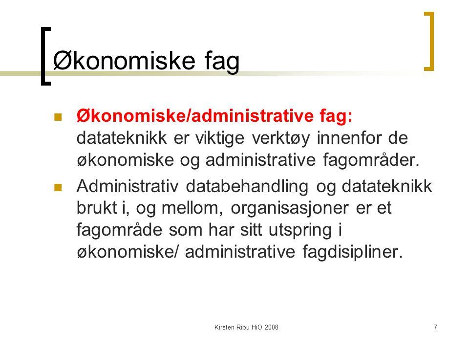 Kirsten Ribu HiO 20087 Økonomiske fag Økonomiske/administrative fag: datateknikk er viktige verktøy innenfor de økonomiske og administrative fagområde