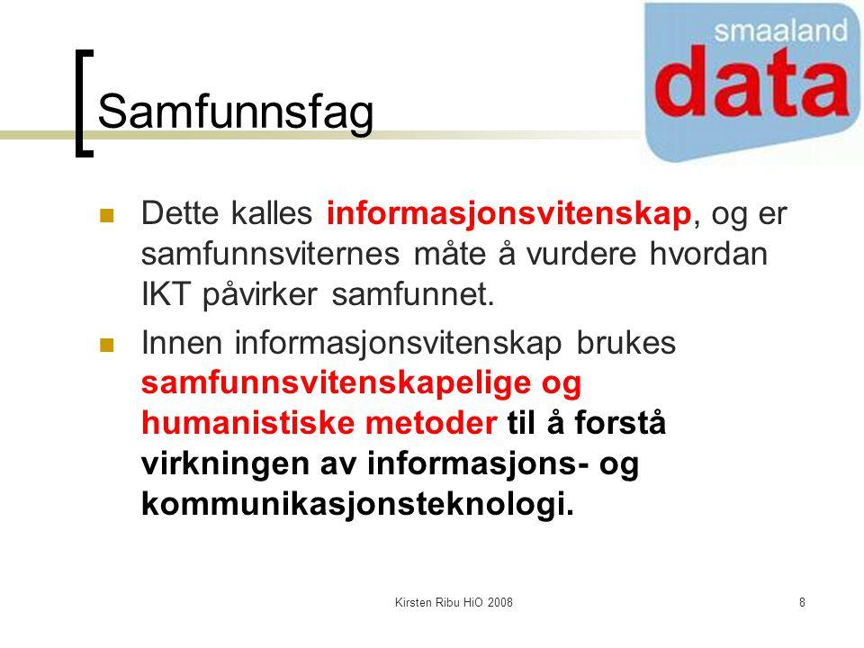Kirsten Ribu HiO 20088 Samfunnsfag Dette kalles informasjonsvitenskap, og er samfunnsviternes måte å vurdere hvordan IKT påvirker samfunnet. Innen inf